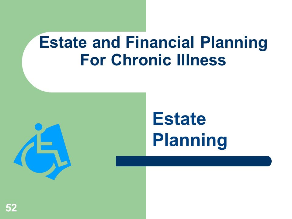 52 Estate and Financial Planning For Chronic Illness Estate Planning