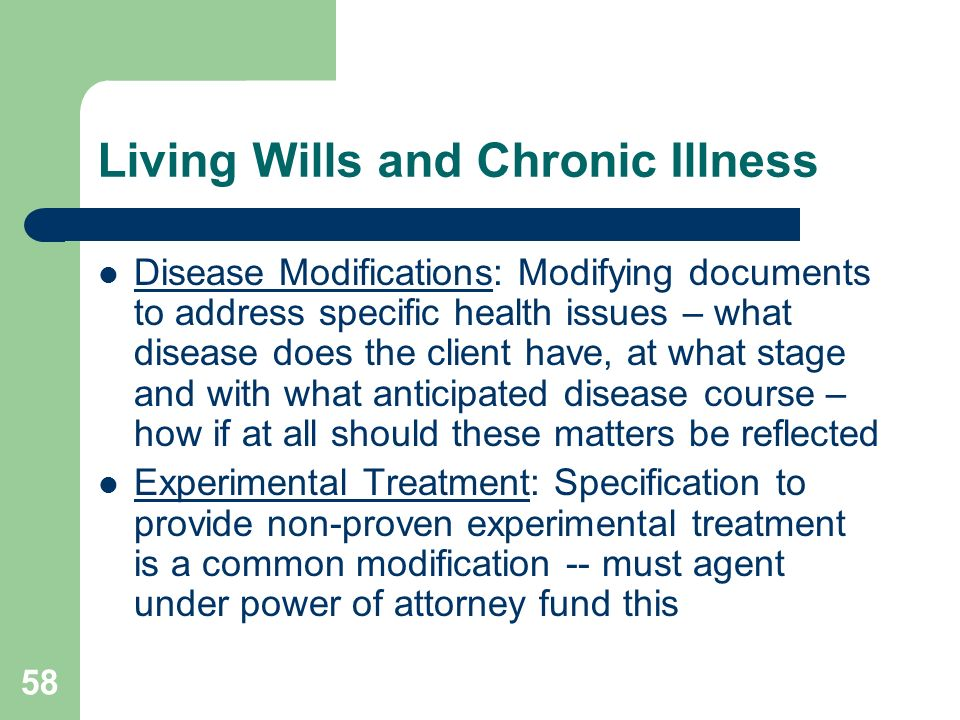 58 Living Wills and Chronic Illness Disease Modifications: Modifying documents to address specific health issues – what disease does the client have,