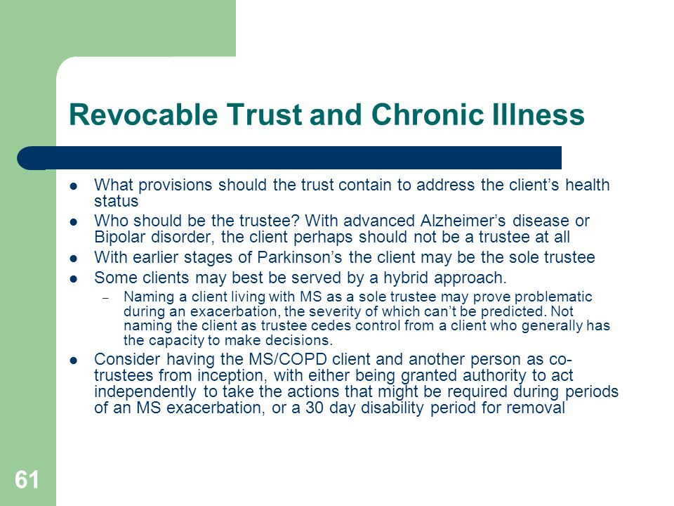 61 Revocable Trust and Chronic Illness What provisions should the trust contain to address the clients health status Who should be the trustee? With a