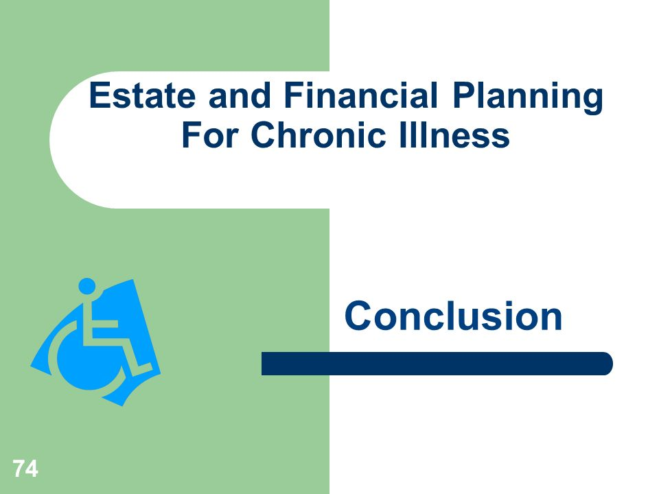 74 Estate and Financial Planning For Chronic Illness Conclusion