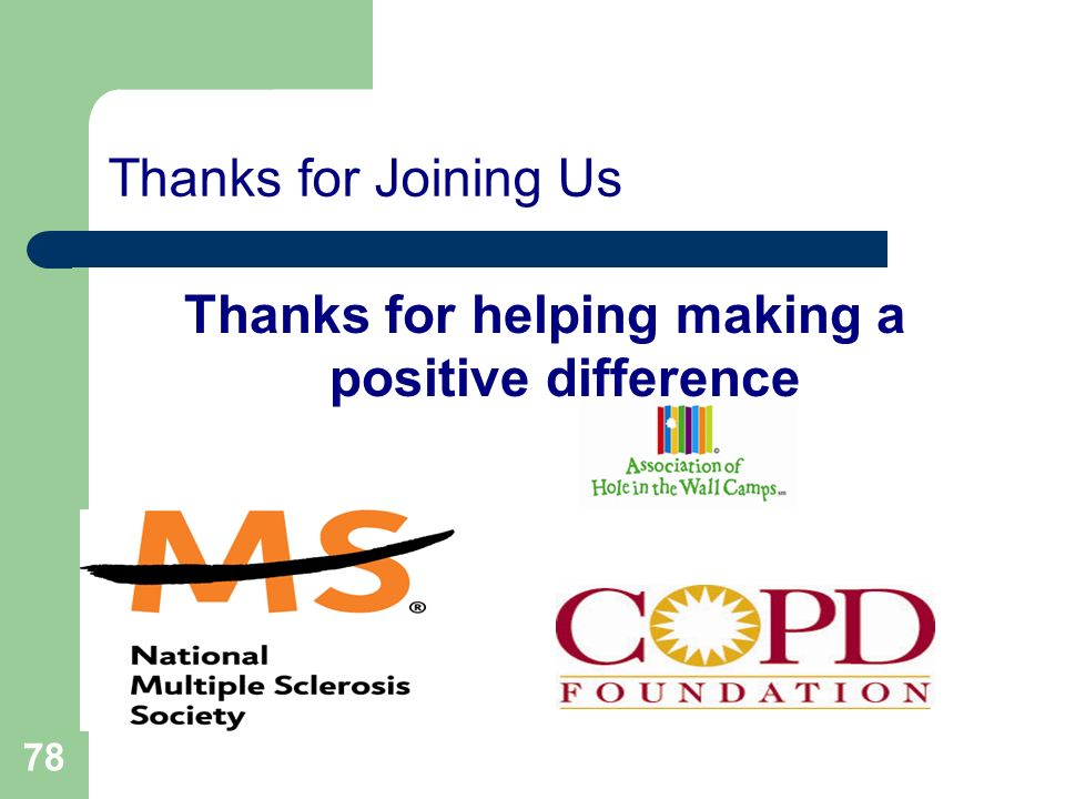 78 Thanks for Joining Us Thanks for helping making a positive difference