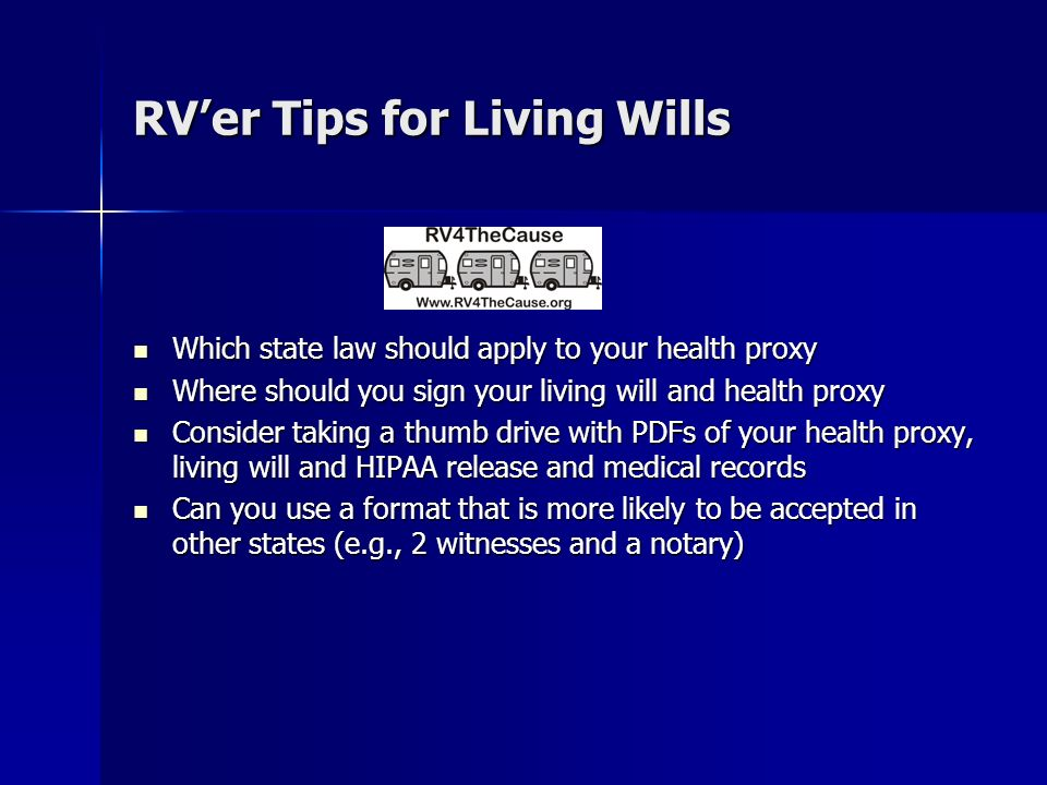 RVer Tips for Living Wills Which state law should apply to your health proxy Which state law should apply to your health proxy Where should you sign y