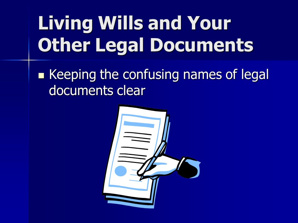Living Wills and Your Other Legal Documents Keeping the confusing names of legal documents clear Keeping the confusing names of legal documents clear