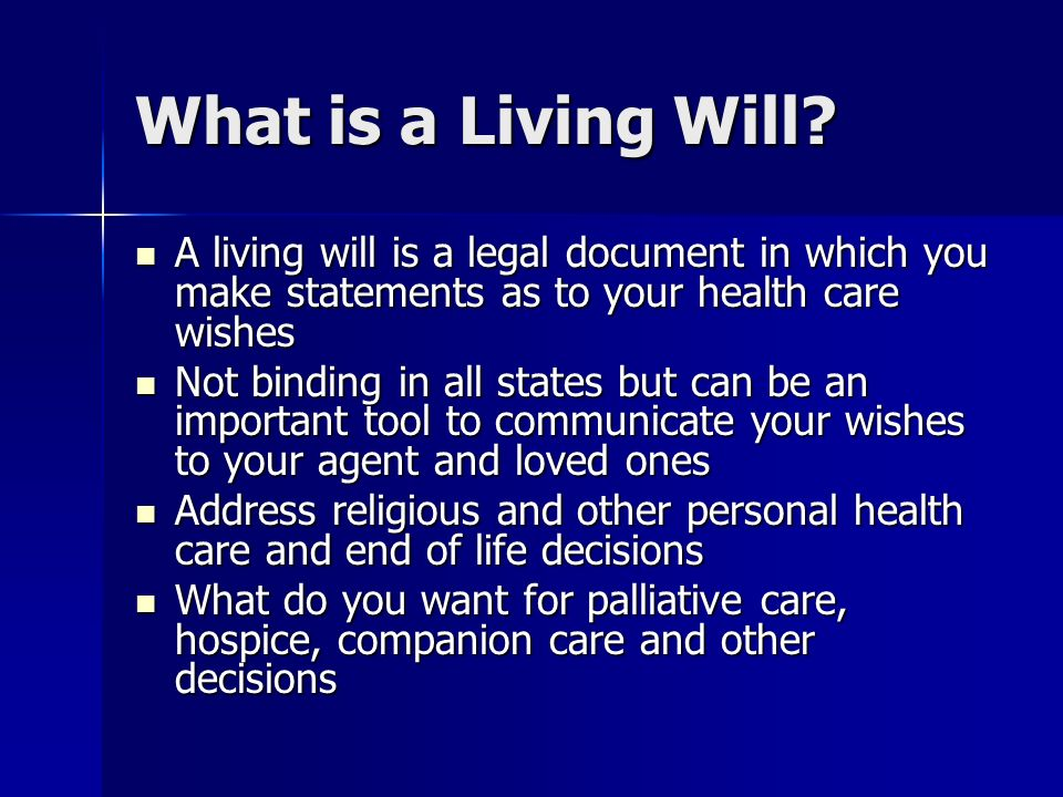 What is a Living Will? A living will is a legal document in which you make statements as to your health care wishes A living will is a legal document