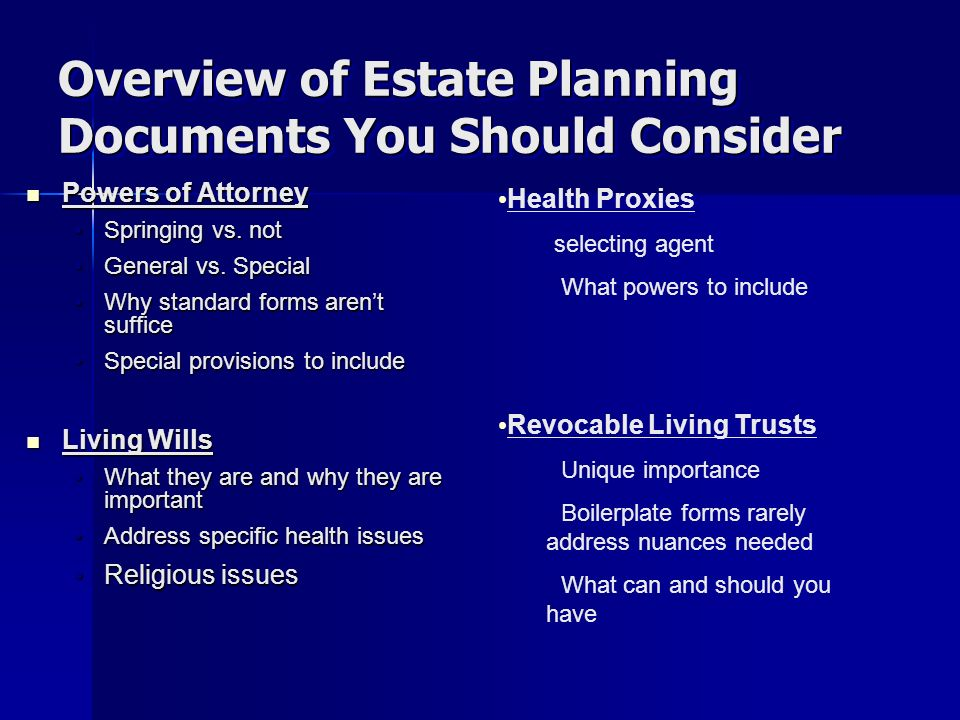 Overview of Estate Planning Documents You Should Consider Powers of Attorney Powers of Attorney Springing vs.