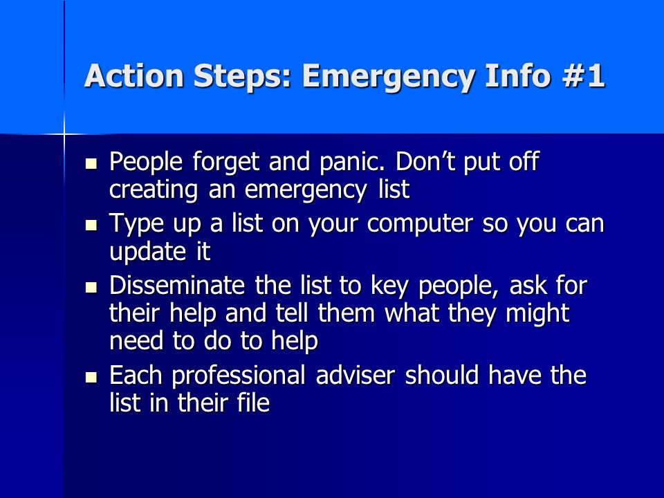 Action Steps: Emergency Info #1 People forget and panic.