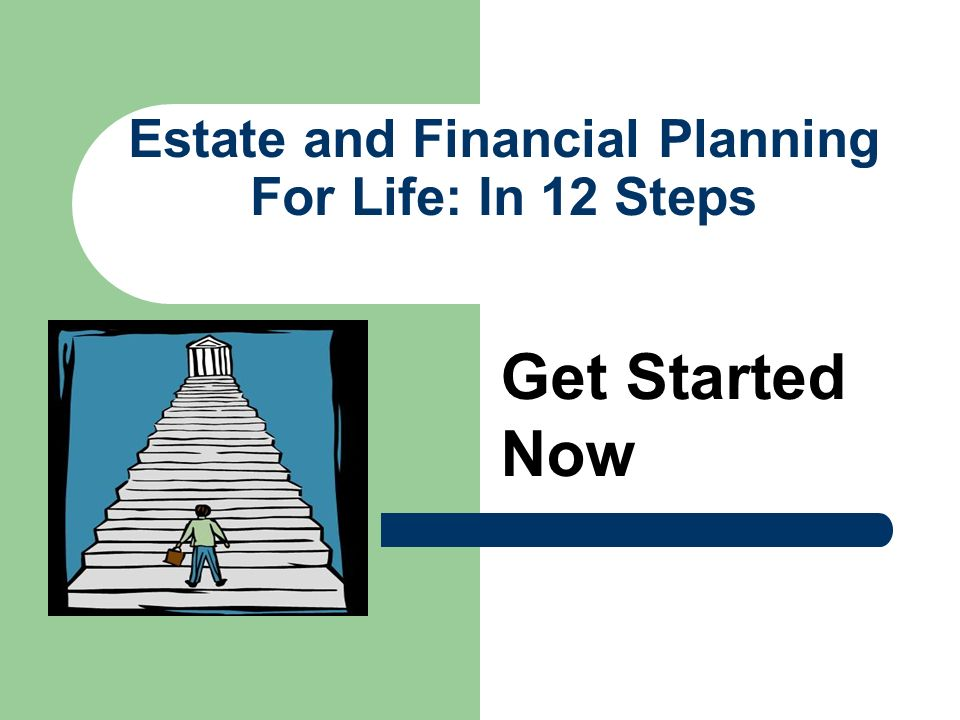 Estate and Financial Planning For Life: In 12 Steps Get Started Now