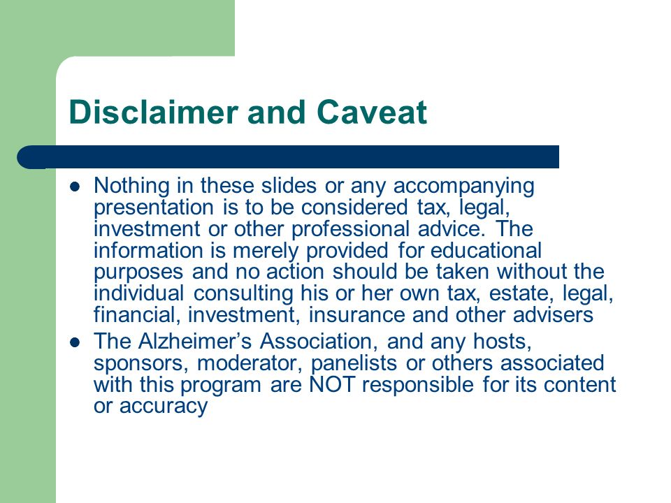 Disclaimer and Caveat Nothing in these slides or any accompanying presentation is to be considered tax, legal, investment or other professional advice.