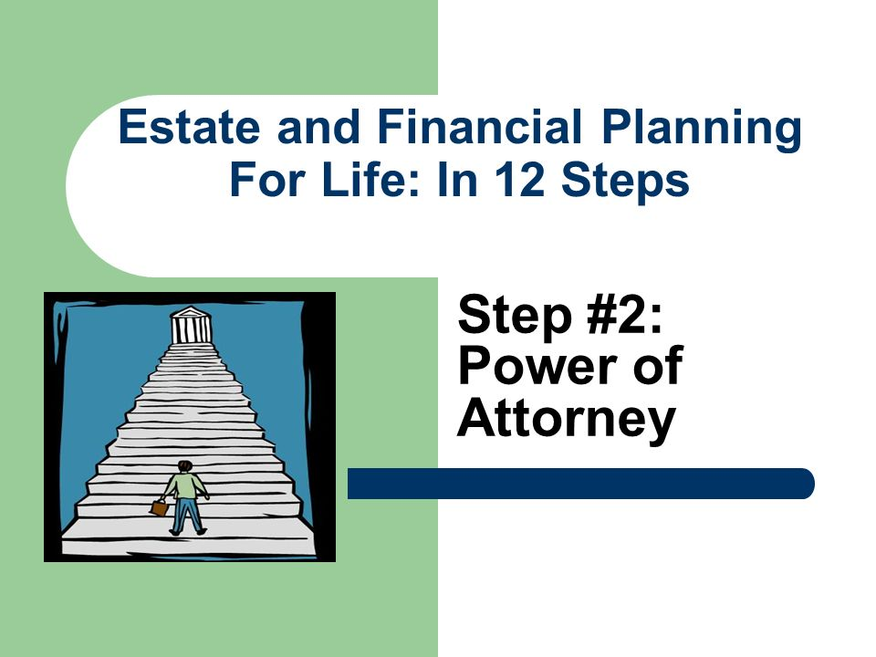 Estate and Financial Planning For Life: In 12 Steps Step #2: Power of Attorney