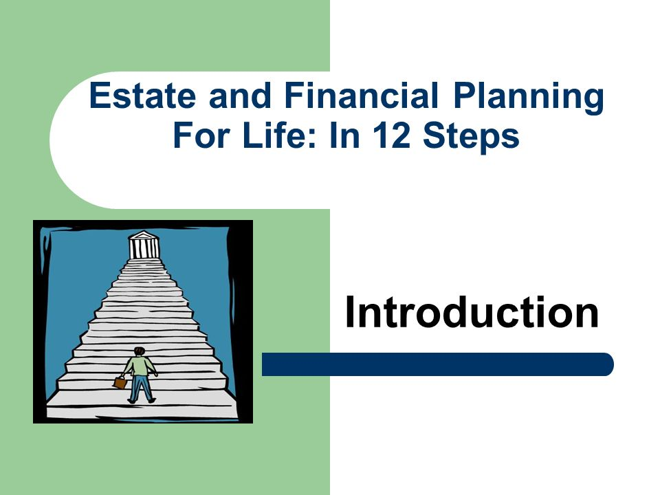 Estate and Financial Planning For Life: In 12 Steps Introduction