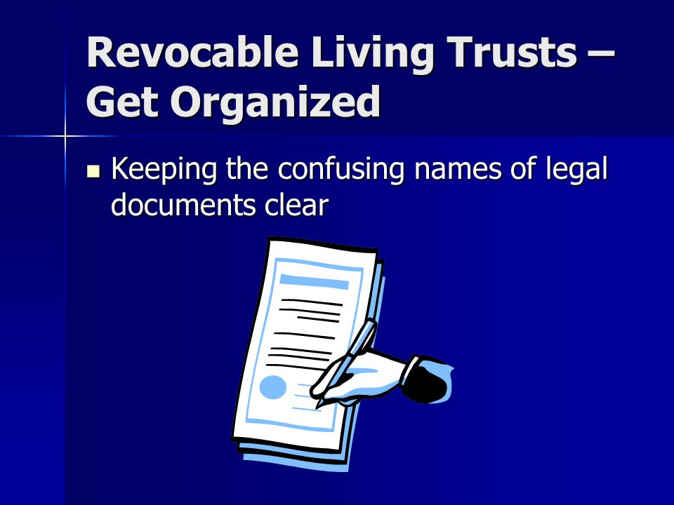 Revocable Living Trusts – Get Organized Keeping the confusing names of legal documents clear Keeping the confusing names of legal documents clear