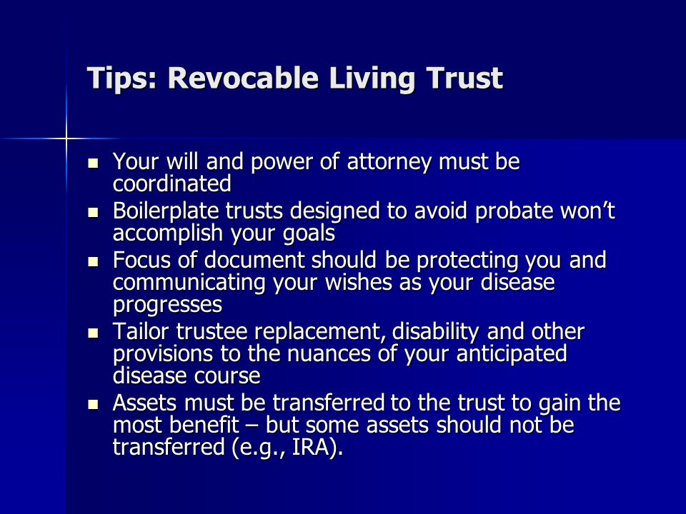 Revocable Living Trusts – Ancillary Steps Follow up steps must be addressed to make your living trust plan works Follow up steps must be addressed to make your living trust plan works