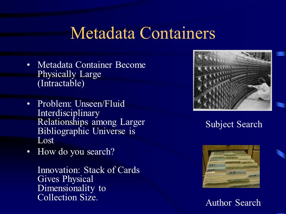 Metadata Containers Metadata Container Become Physically Large (Intractable) Problem: Unseen/Fluid Interdisciplinary Relationships among Larger Biblio