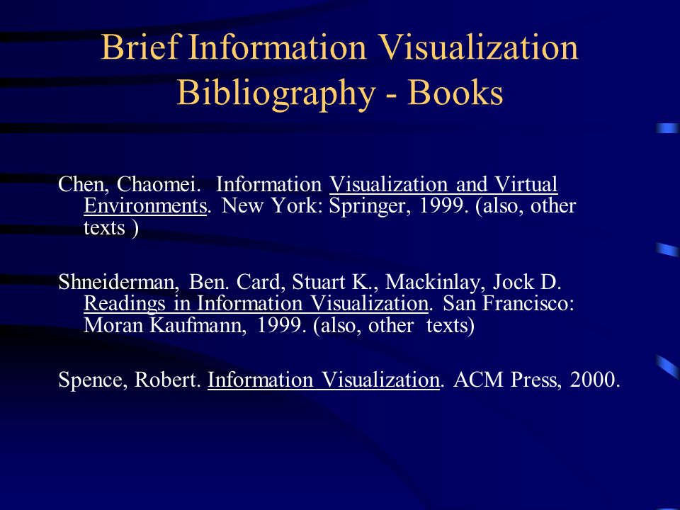 Brief Information Visualization Bibliography - Books Chen, Chaomei. Information Visualization and Virtual Environments. New York: Springer, 1999. (als