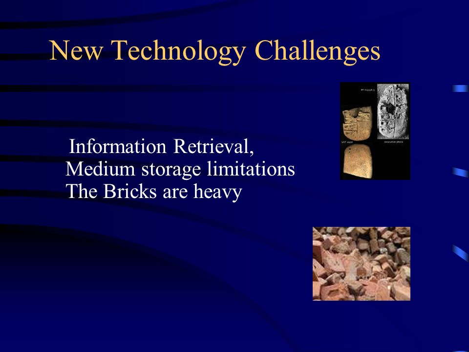 New Technology Challenges Information Retrieval, Medium storage limitations The Bricks are heavy