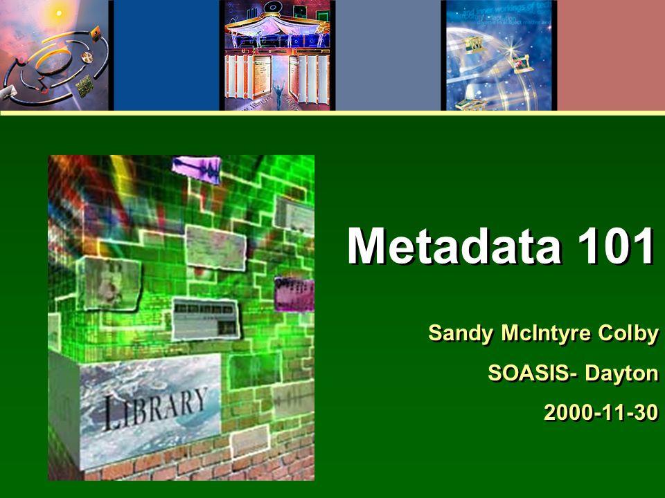 Metadata 101 Sandy McIntyre Colby SOASIS- Dayton 2000-11-30 Sandy McIntyre Colby SOASIS- Dayton 2000-11-30