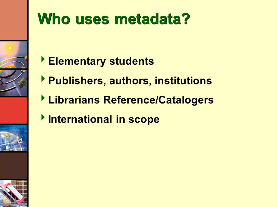 Who uses metadata.