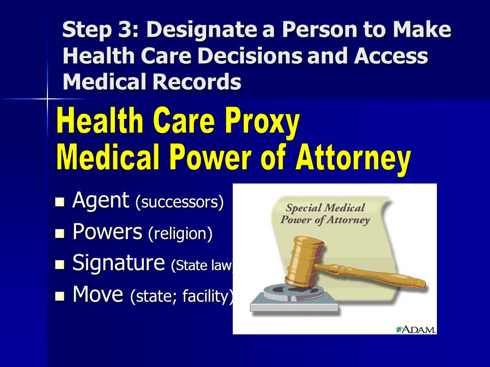 Step 3: Designate a Person to Make Health Care Decisions and Access Medical Records Agent (successors) Agent (successors) Powers (religion) Powers (re