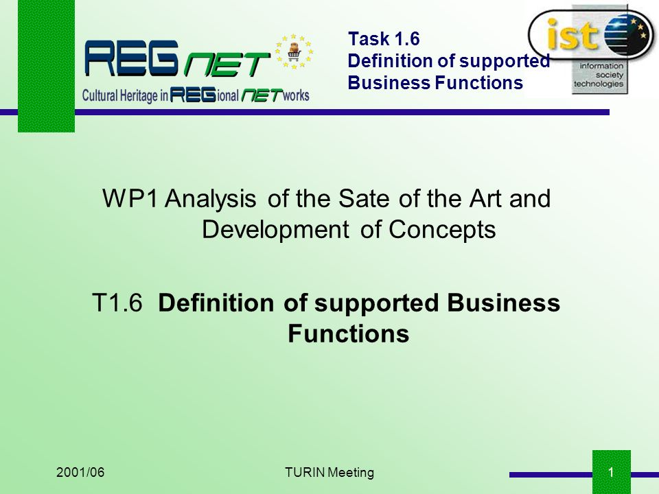 2001/06TURIN Meeting12 Task 1.6 Definition of supported Business Functions 1REGNET Business Modelling Results Who are the REGNET actors .
