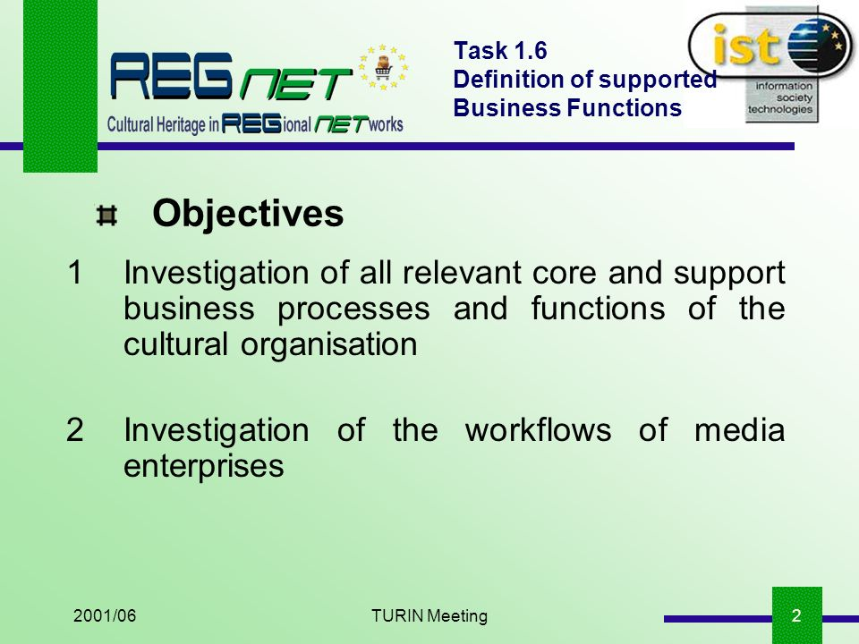 2001/06TURIN Meeting13 Task 1.6 Definition of supported Business Functions 2REGNET Business Requirements Each use case is detailed according to the user requirements specified by the stakeholders The REGNET Activity diagrams.