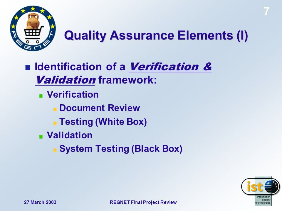 REGNET Final Project Review27 March 2003 7 Quality Assurance Elements (I) Identification of a Verification & Validation framework: Verification Docume