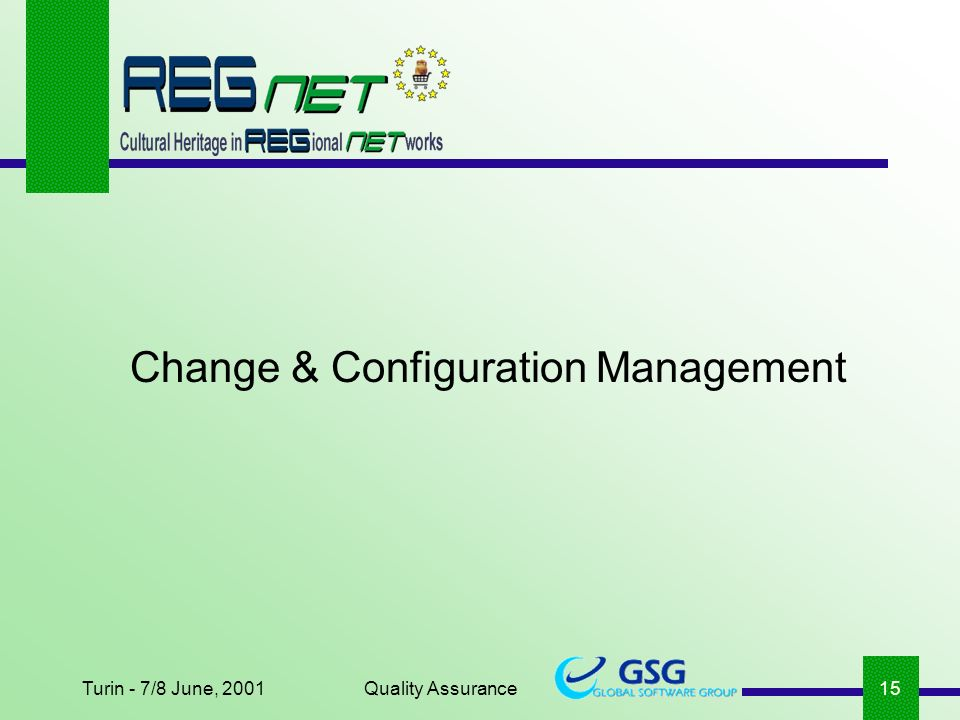 Turin - 7/8 June, 2001Quality Assurance15 Change & Configuration Management