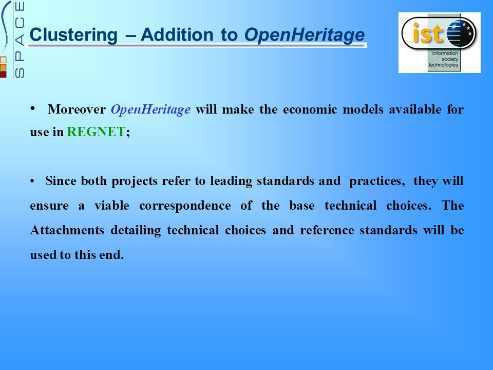 Clustering – Addition to OpenHeritage Moreover OpenHeritage will make the economic models available for use in REGNET; Since both projects refer to leading standards and practices, they will ensure a viable correspondence of the base technical choices.