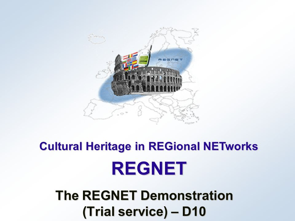 Cultural Heritage in REGional NETworks REGNET The REGNET Demonstration (Trial service) – D10