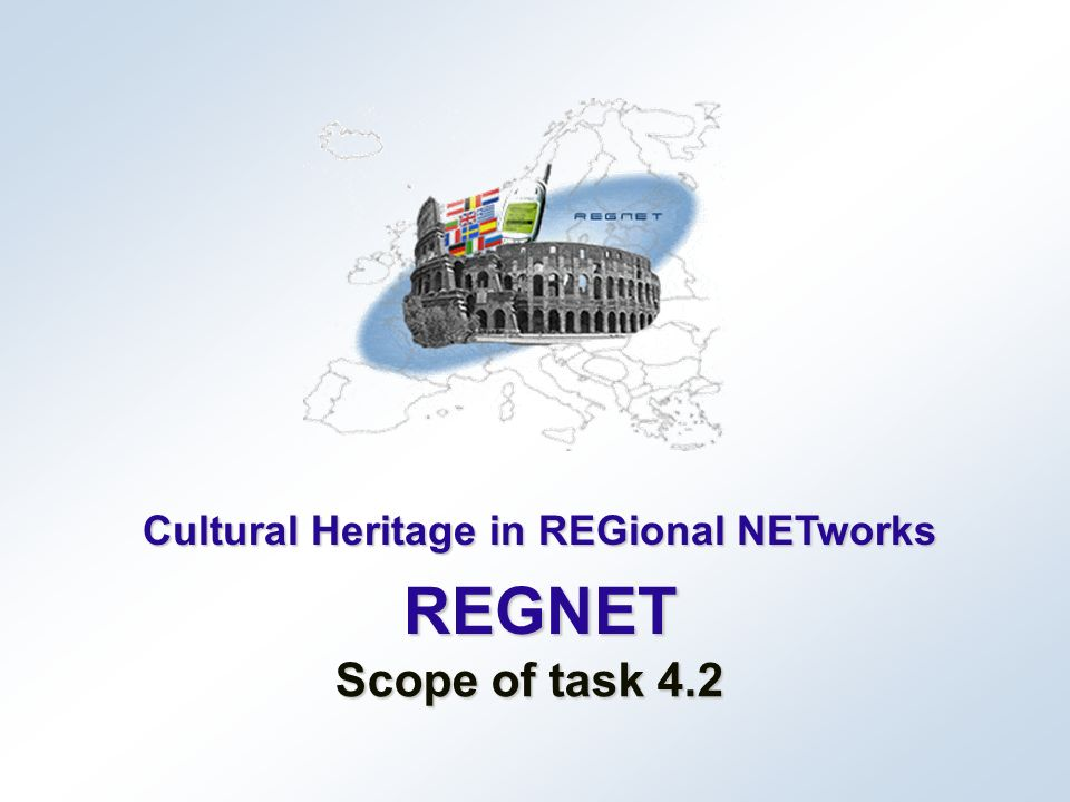 Cultural Heritage in REGional NETworks REGNET Scope of task 4.2