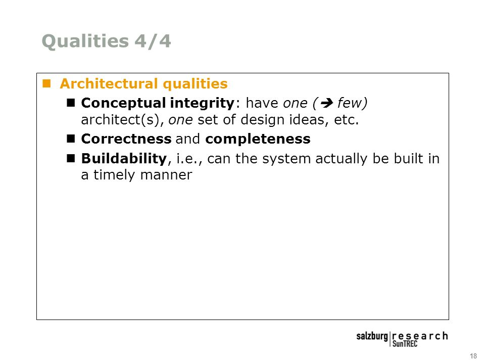 18 Qualities 4/4 Architectural qualities Conceptual integrity: have one ( few) architect(s), one set of design ideas, etc.