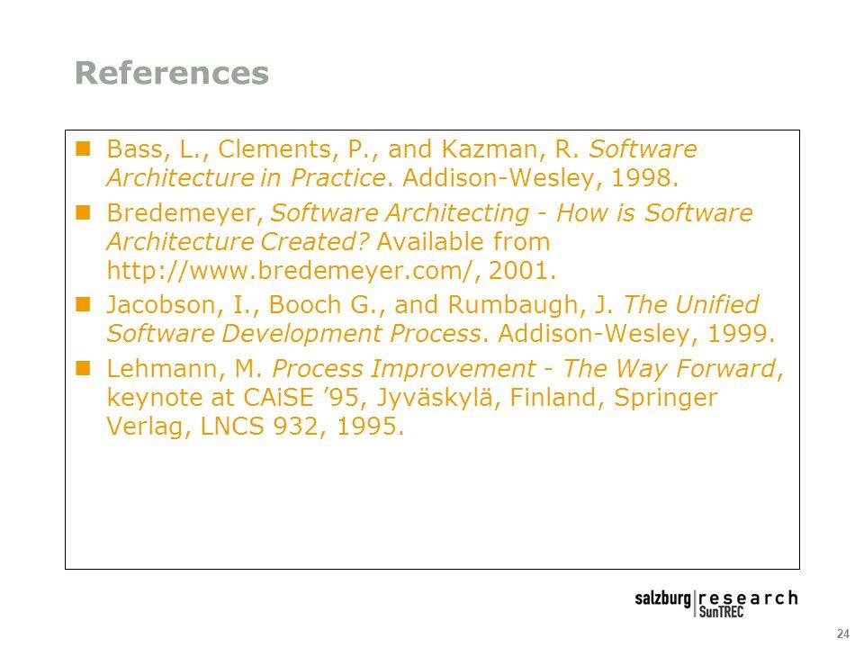 24 References Bass, L., Clements, P., and Kazman, R.