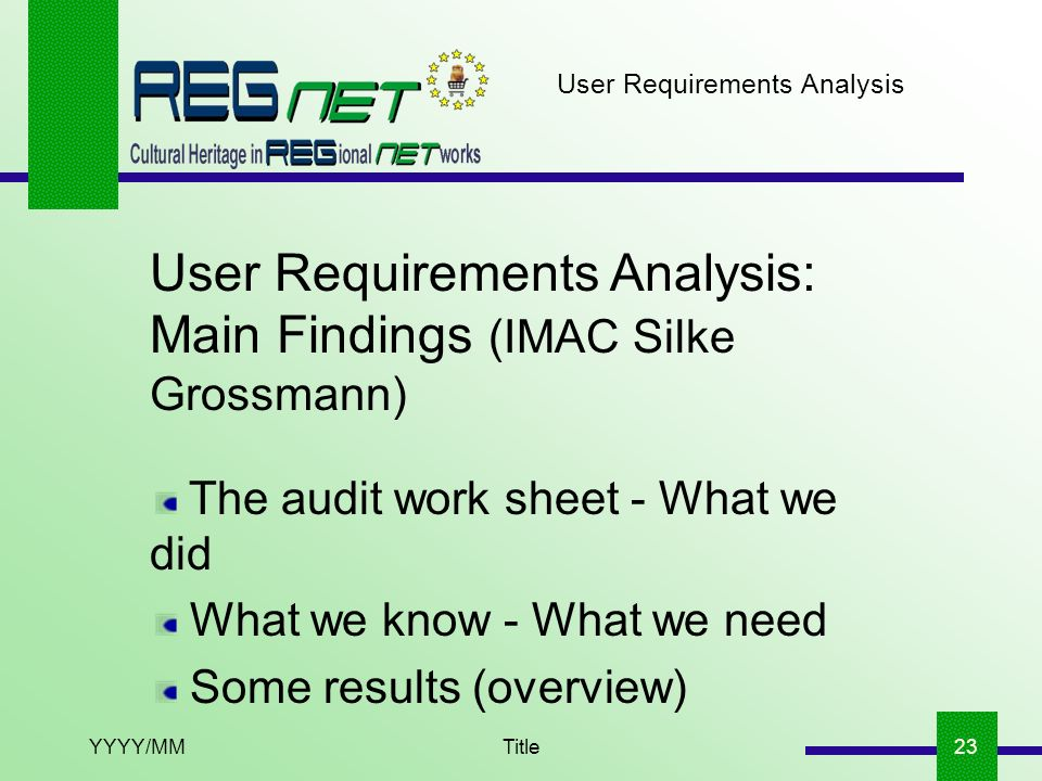 YYYY/MMTitle23 User Requirements Analysis: Main Findings (IMAC Silke Grossmann) The audit work sheet - What we did What we know - What we need Some re