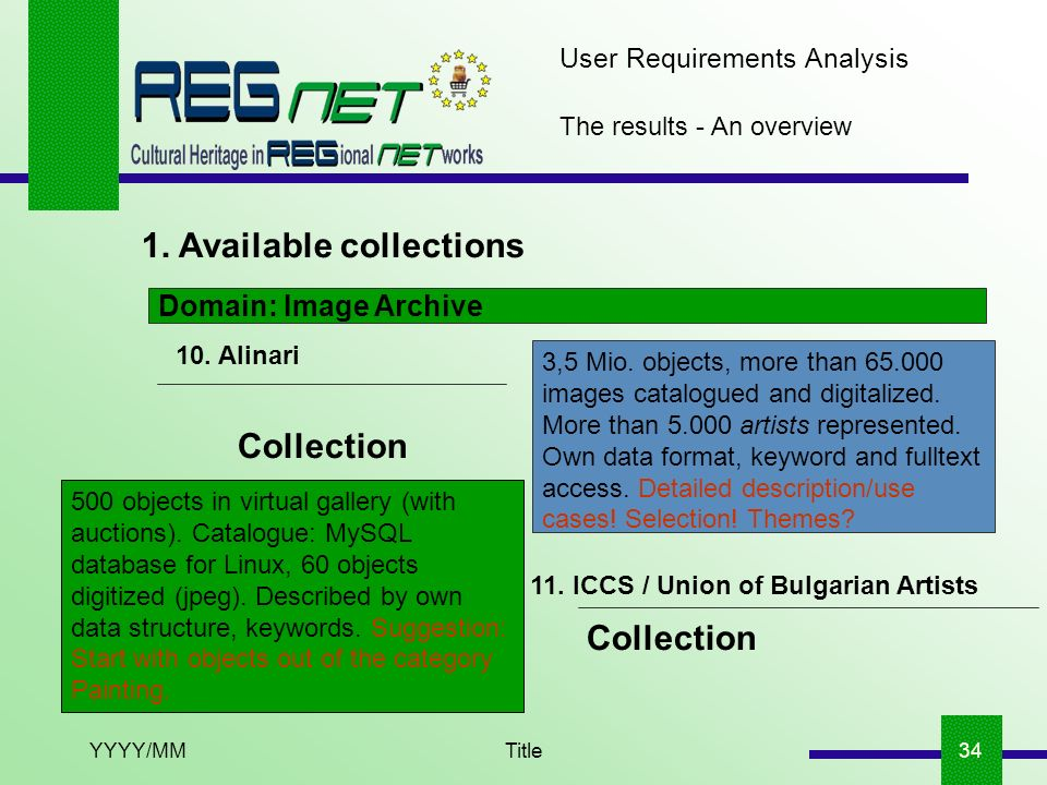 YYYY/MMTitle34 The results - An overview 1. Available collections User Requirements Analysis 10. Alinari Domain: Image Archive 3,5 Mio. objects, more