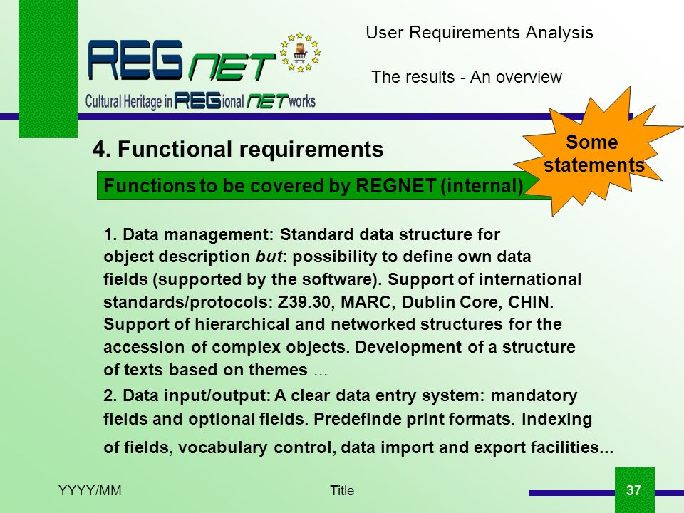 YYYY/MMTitle37 The results - An overview 4. Functional requirements User Requirements Analysis Functions to be covered by REGNET (internal) 1. Data ma