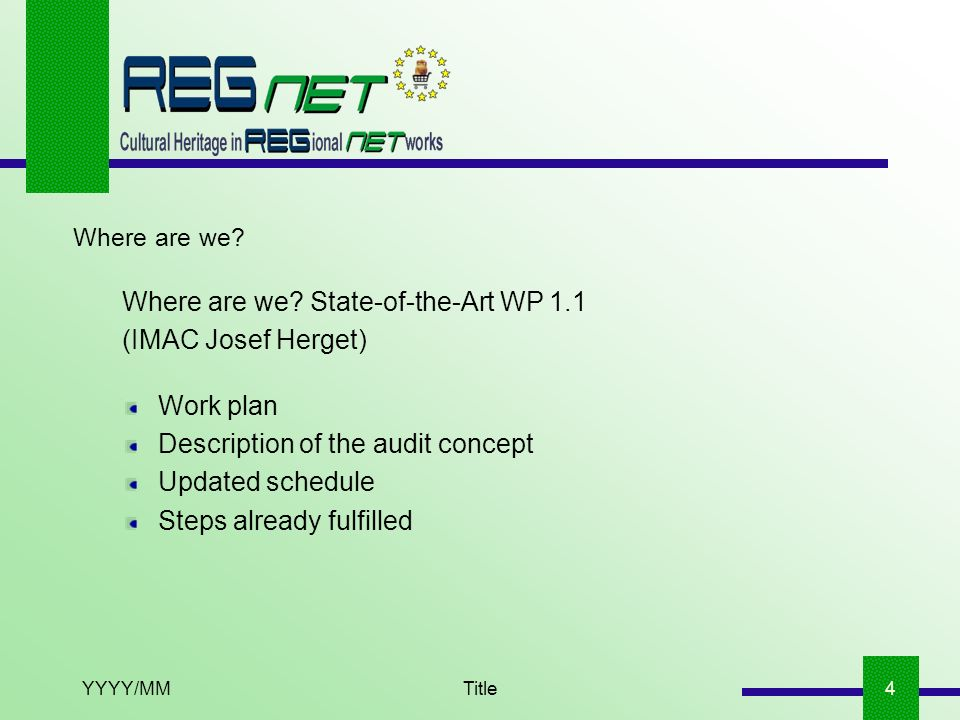 YYYY/MMTitle4 Where are we? State-of-the-Art WP 1.1 (IMAC Josef Herget) Work plan Description of the audit concept Updated schedule Steps already fulf