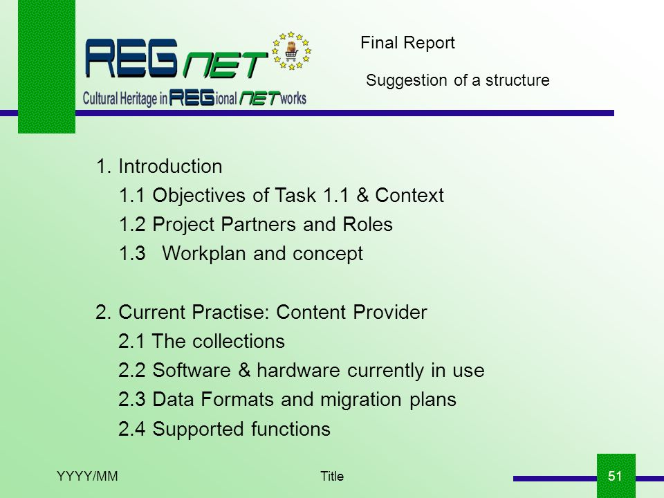 YYYY/MMTitle51 Final Report Suggestion of a structure 1. Introduction 1.1 Objectives of Task 1.1 & Context 1.2 Project Partners and Roles 1.3Workplan