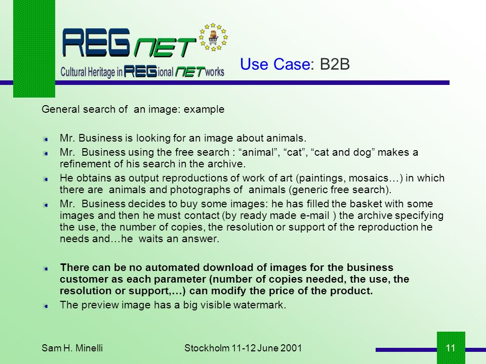 Sam H. MinelliStockholm 11-12 June 200111 Use Case: B2B General search of an image: example Mr. Business is looking for an image about animals. Mr. Bu