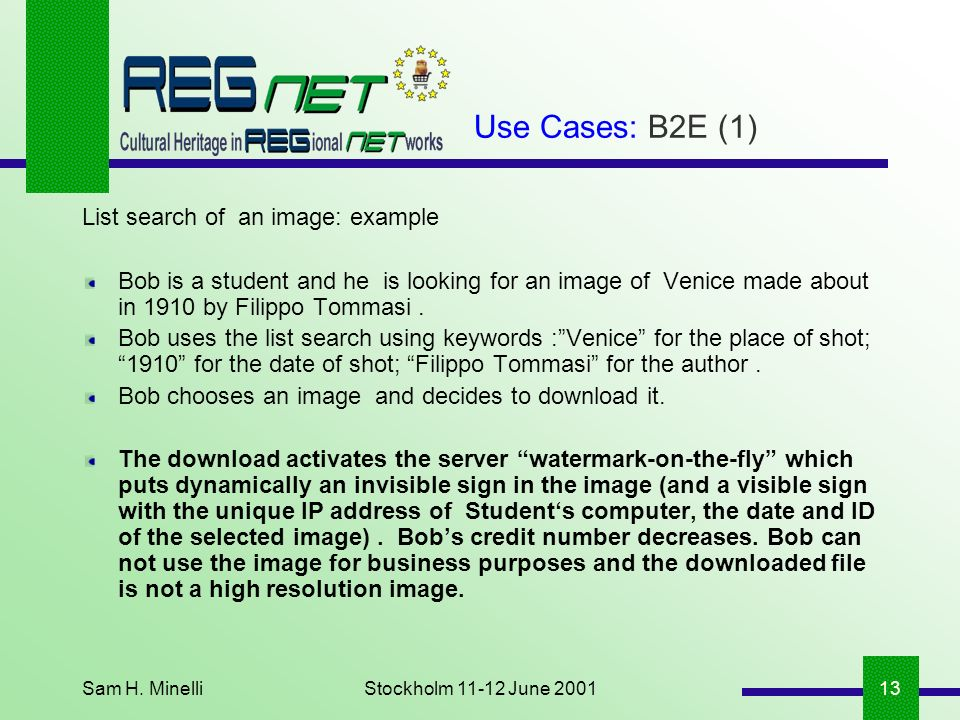 Sam H. MinelliStockholm 11-12 June 200113 Use Cases: B2E (1) List search of an image: example Bob is a student and he is looking for an image of Venic