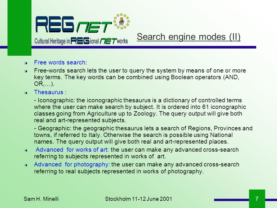Sam H. MinelliStockholm 11-12 June 20017 Search engine modes (II) Free words search: Free-words search lets the user to query the system by means of o