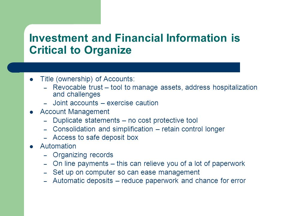 Investment and Financial Information is Critical to Organize Title (ownership) of Accounts: – Revocable trust – tool to manage assets, address hospita
