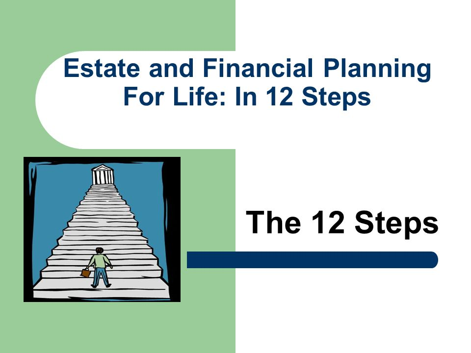 Estate and Financial Planning For Life: In 12 Steps The 12 Steps
