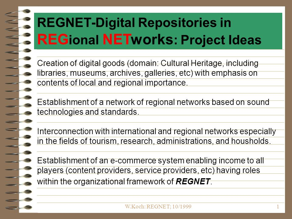 W.Koch: REGNET; 10/19991 Creation of digital goods (domain: Cultural Heritage, including libraries, museums, archives, galleries, etc) with emphasis on contents of local and regional importance.