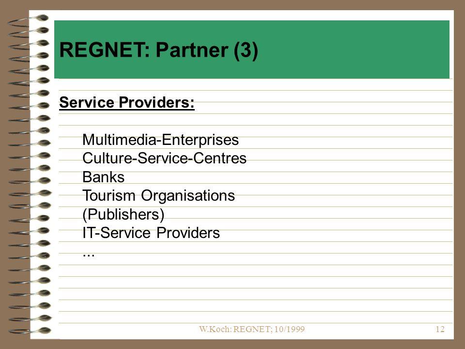 W.Koch: REGNET; 10/199912 Service Providers: Multimedia-Enterprises Culture-Service-Centres Banks Tourism Organisations (Publishers) IT-Service Providers...