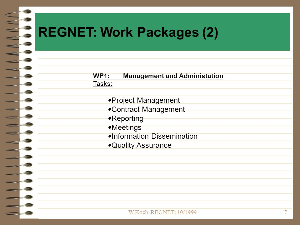W.Koch: REGNET; 10/19997 WP1:Management and Administation Tasks: Project Management Contract Management Reporting Meetings Information Dissemination Quality Assurance REGNET: Work Packages (2)