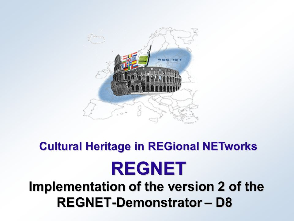 Cultural Heritage in REGional NETworks REGNET Implementation of the version 2 of the REGNET-Demonstrator – D8 Implementation of the version 2 of the R