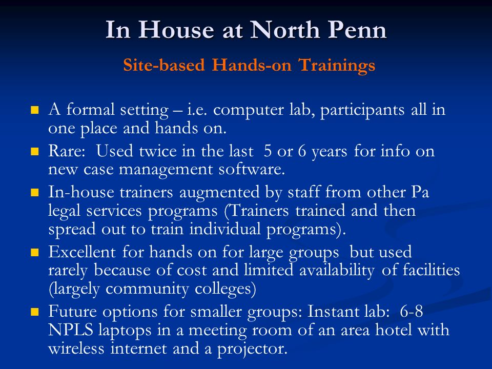 In House at North Penn In House at North Penn Site-based Hands-on Trainings A formal setting – i.e.