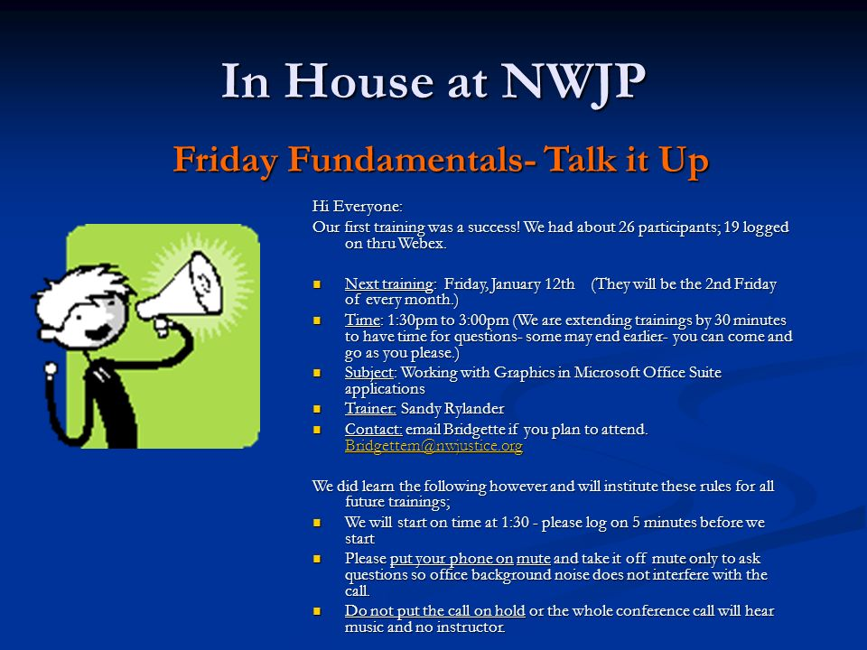 In House at NWJP Friday Fundamentals- Talk it Up Hi Everyone: Our first training was a success.