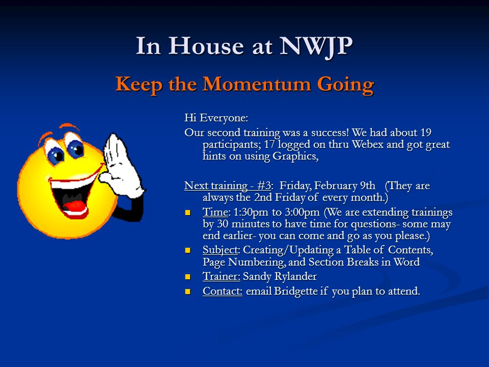 In House at NWJP Keep the Communication Open Talk it up in newsletters: The Friday Fundamentals series of 1.5 hour trainings over GoToMeetings.com continues to be a big success.