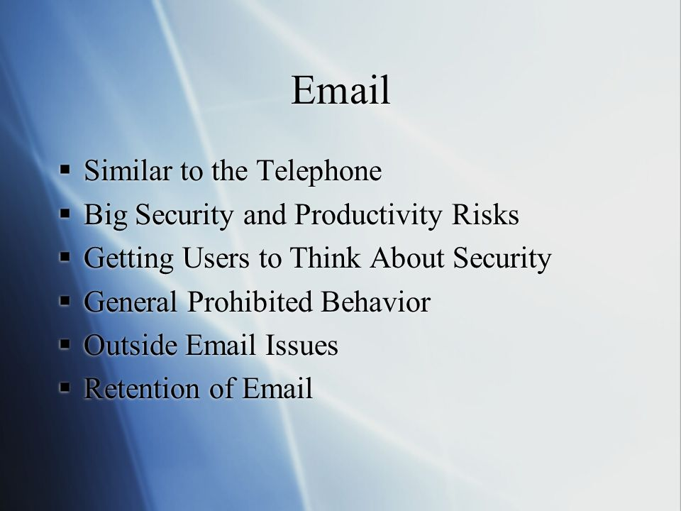Email Similar to the Telephone Big Security and Productivity Risks Getting Users to Think About Security General Prohibited Behavior Outside Email Iss