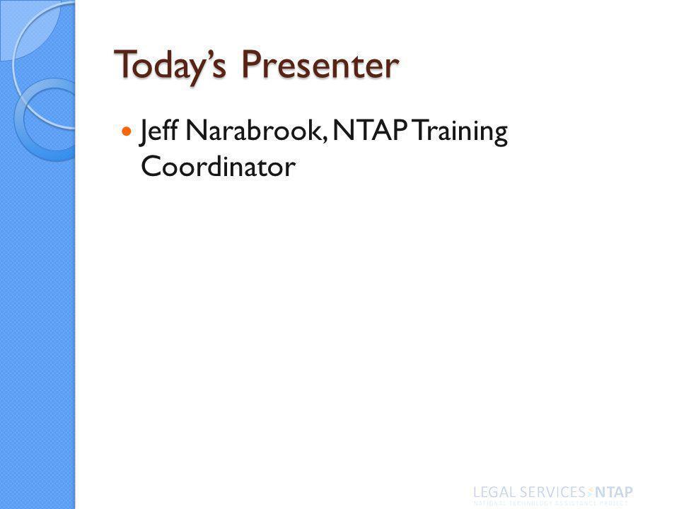 Todays Presenter Jeff Narabrook, NTAP Training Coordinator